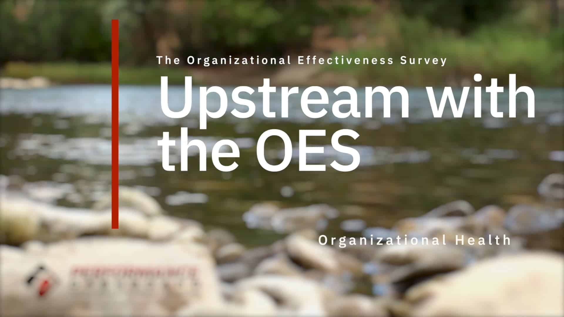 Upstream with the Organizational Effectiveness Survey